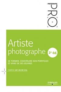 Artiste photographe: Se former, construire son portfolio et vivre de ses oeuvres
