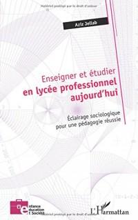 Enseigner et étudier en lycée professionnel aujourd'hui: Éclairage Sociologique Pour Une Pédagogie Réussie