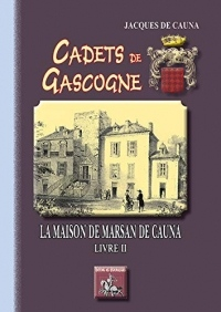 Cadets de Gascogne la Maison de Marsan de Cauna Livre II