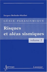 Génie parasismique : Volume 2, Risques et aléas sismiques