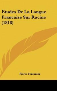 Etudes de La Langue Francaise Sur Racine (1818)