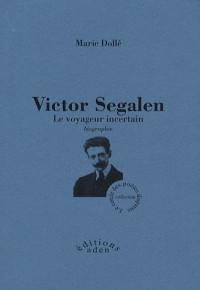 Victor Segalen : Le voyageur incertain