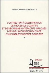 Contribution à l'identification de processus cognitifs et de mécanismes interactifs impliqués lors de l'acquisition en dyade d'une habileté motrice complexe