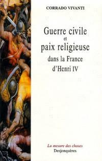 Guerre civile et paix religieuse dans la France d'Henri IV
