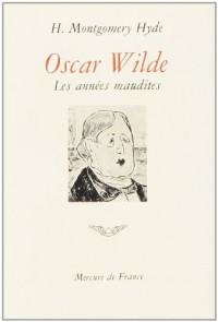 Oscar Wilde. Les années maudites