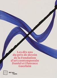 Les Dix Ans du Prix de Dessin de la Fondation d'Art Contemporain Daniel et Florence Guerlain