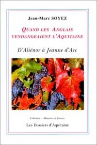 Quand les Anglais vendangeaient l'Aquitaine : D'Aliénor à Jeanne d'Arc