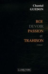 Roi, Devoir, Passion et Trahison
