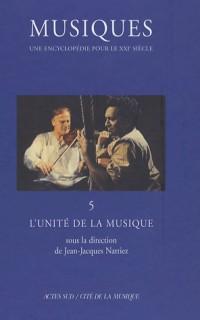 Musiques - Une encyclopédie pour le XXIe, Tome 5 : L'unité de la musique