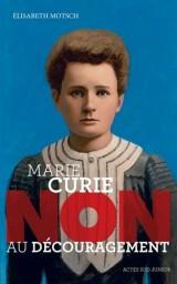 Marie Curie : Non au découragement