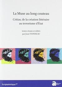 La muse au long couteau : Critias, de la création litteraire au terrorisme d'Etat : Actes du colloque international de Bordeaux, les 23 et 24 octobre 2009