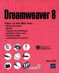 Dreamweaver 8 - Créez un site avec menus déroulants, modèle, animations Flash, formulaire HTML , comportements JavaScript...