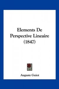 Elements de Perspective Lineaire (1847)