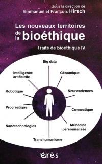 Traité de bioéthique : Tome 4, Les nouveaux territoires de la bioéthique