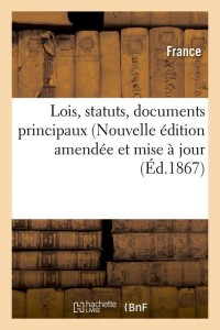 Lois  Statuts  Doc Principaux  ed 1867