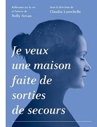 Je Veux une Maison Faite de Sorties de Secours :... Nelly Arcan