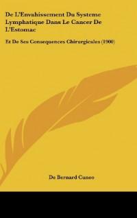 de L'Envahissement Du Systeme Lymphatique Dans Le Cancer de L'Estomac: Et de Ses Consequences Chirurgicales (1900)