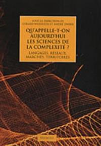 Qu'appelle-t-on aujourd'hui les sciences de la complexité ? : Langages, réseaux, marchés, territoires
