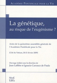 La génétique, au risque de l'eugénisme ? : Actes de la quinzième assemblée générale de l'Académie Pontificale pour la Vie