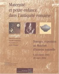 Maternité et petite enfance dans l'Antiquité romaine : Catalogue de l'exposition Bourges, Muséum d'histoire naturelle, 6 novembre 2003 - 28 mars 2004