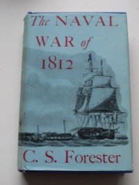 The Naval War of 1812 / by C. S. Forester