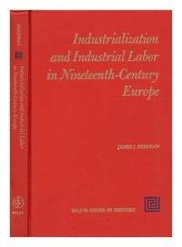 Industrialization and Industrial Labor in Nineteenth-Century Europe - [Contents: Gaskell, P. Artisans and Machinery. --Engels, F. the Condition of the Working Class in England in 1844.--Bowley, A. L.