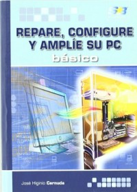Repare, configure y amplie su PC. basico / Basic Computer Repair, Configuration, and Expansion