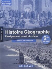 Histoire Géographie Enseignement moral et civique 2nde Bac Pro : Livre du professeur