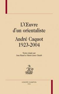 L'oeuvre d'un orientaliste, André Caquot, 1923-2004