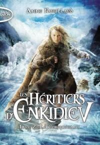 Les héritiers d'Enkidiev - tome 7 Le conquérant (7)