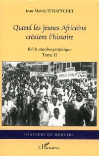 Quand les Jeunes Africains Creaient l'Histoire