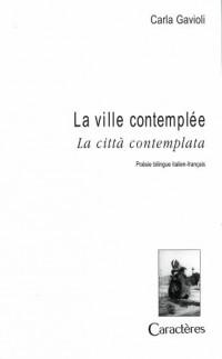 La ville contemplée : La città contemplata : Edition bilingue italien-français