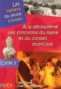 A la découverte des fonctions du maire et du conseil municipal : Cycle 3