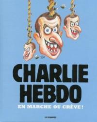 Charlie Hebdo - En marche ou crève !