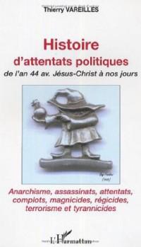 Histoire d'attentats politiques : De l'an 44 av. Jésus-Christ à nos jours