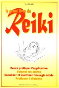 Le Grand Livre du reiki : Une méthodes thérapeutique naturelle canalisant l'énergie vitale, cours pratique d'application