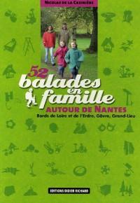 52 Balades en famille autour de Nantes : Bords de Loire et d'Erdre, Gâvre, Grand-Lieu