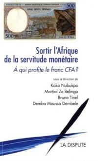 Sortir l'Afrique de la servitude monétaire : A qui profite le franc CFA ?