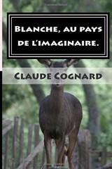 Blanche, au pays de l'imaginaire.: Cousines et cousins partent à l'aventure.