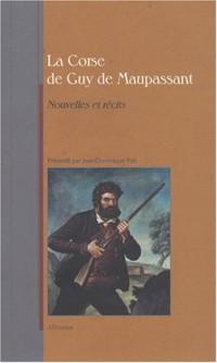La Corse de Maupassant : Nouvelles et récits