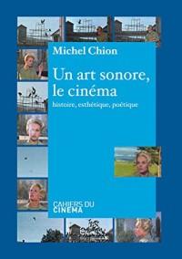 Un art sonore : le cinéma : Histoire, ésthétique, poétique
