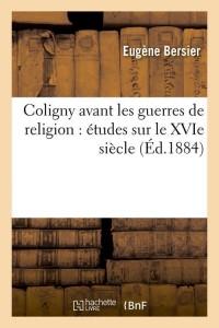 Coligny Avt les Guerres de Religion  ed 1884