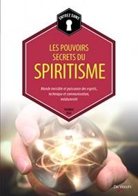 Les pouvoirs secrets du spiritisme : Monde invisible et puissance des esprits, technique et communication, médiumnité