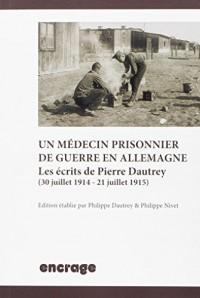 Un médecin prisonnier de guerre en Allemagne : Les écrits de Pierre Dautrey (30 juillet 1914 - 21 juillet 1915)