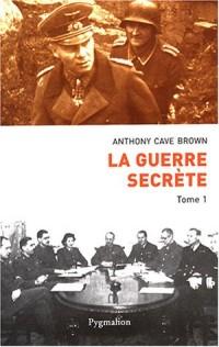 La Guerre Secrète, le rempart des mensonges, tome1 : Origines des moyens spéciaux et premières victoires alliées