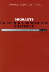 Migrants un Avenir a Construire Ensemble