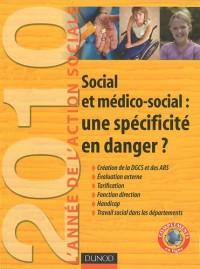 Social et médico-social : une spécificité en danger ? : L'année de l'action sociale 2010