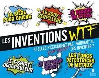 Les inventions WTF -Si elles n'existaient pas, faudrait-il vraiment les inventer ?