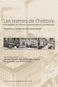 Les trames de l'histoire : entreprises, territoires, consommations, institutions : Mélanges en l'honneur de Jean-Claude Daumas