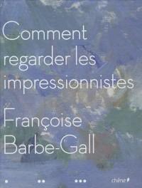 Comment regarder les impressionnistes